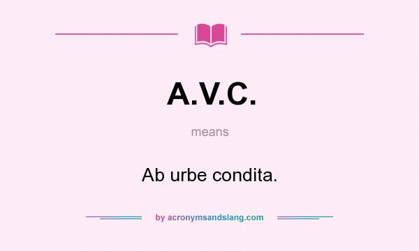 What does A.V.C. mean? It stands for Ab urbe condita.