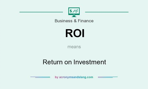 What does ROI mean? It stands for Return on Investment