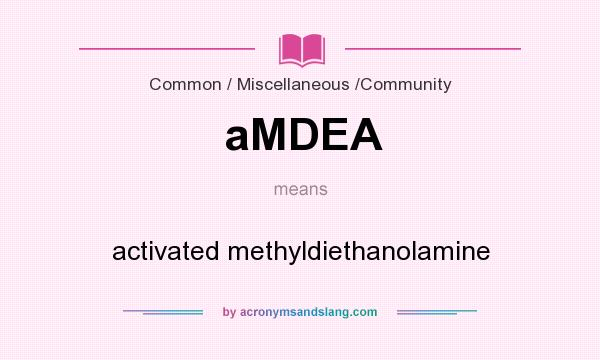 What does aMDEA mean? It stands for activated methyldiethanolamine