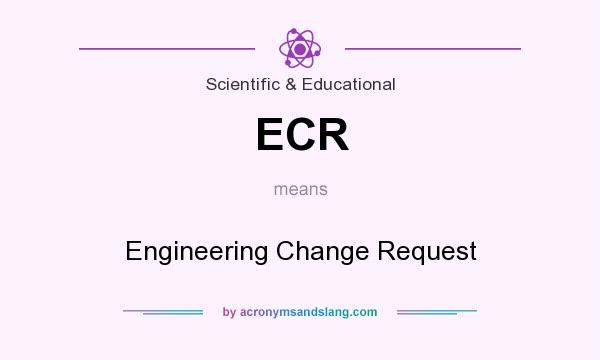 What does ECR mean? It stands for Engineering Change Request