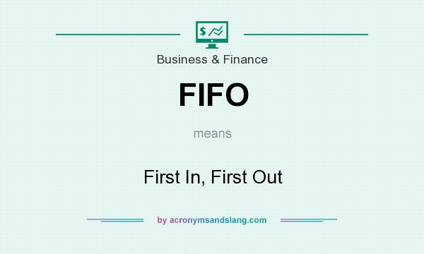 What does FIFO mean? It stands for First In, First Out