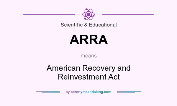 What does ARRA mean? It stands for American Recovery and Reinvestment Act