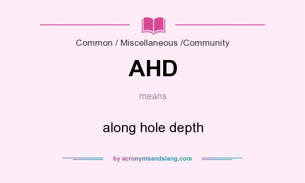 What does AHD mean? It stands for along hole depth