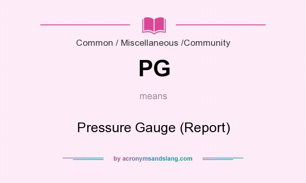 What does PG mean? It stands for Pressure Gauge (Report)
