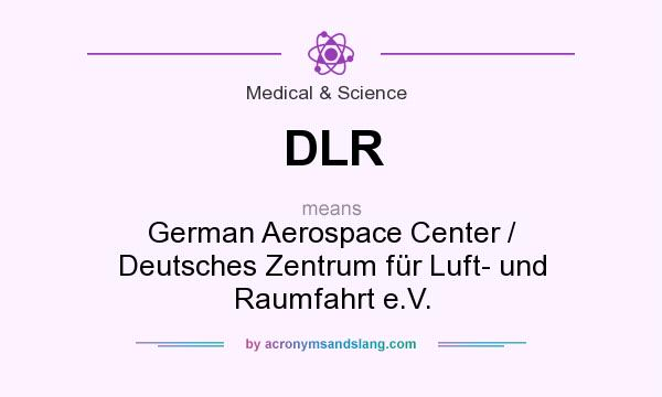 What does DLR mean? It stands for German Aerospace Center / Deutsches Zentrum für Luft- und Raumfahrt e.V.