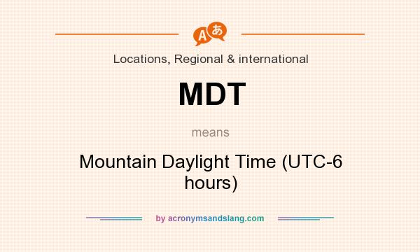 What does MDT mean? It stands for Mountain Daylight Time (UTC-6 hours)