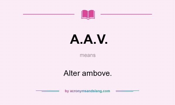 What does A.A.V. mean? It stands for Alter ambove.