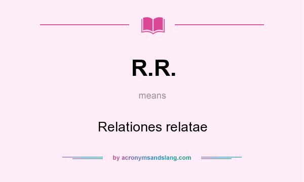 What does R.R. mean? It stands for Relationes relatae