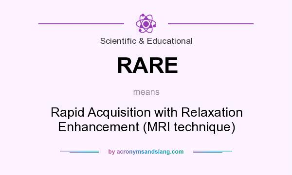 What does RARE mean? It stands for Rapid Acquisition with Relaxation Enhancement (MRI technique)