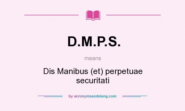 What does D.M.P.S. mean? It stands for Dis Manibus (et) perpetuae securitati