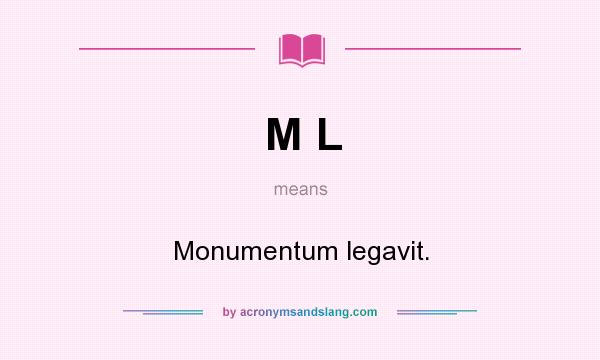 What does M L mean? It stands for Monumentum legavit.