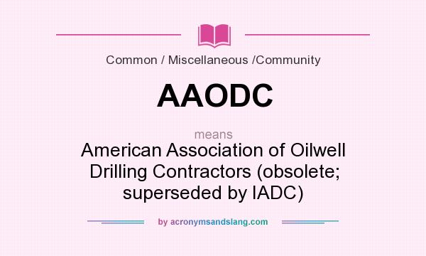 What does AAODC mean? It stands for American Association of Oilwell Drilling Contractors (obsolete; superseded by IADC)