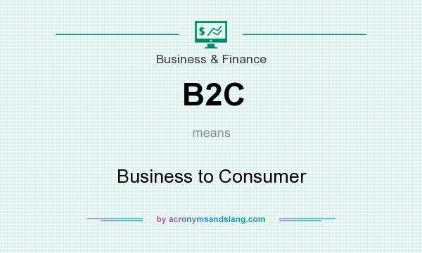 What does B2C mean? It stands for Business to Consumer