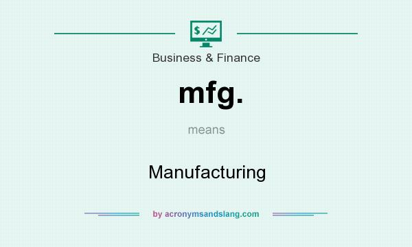 What does mfg. mean? It stands for Manufacturing