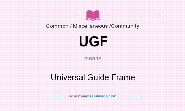 What does UGF mean? It stands for Universal Guide Frame
