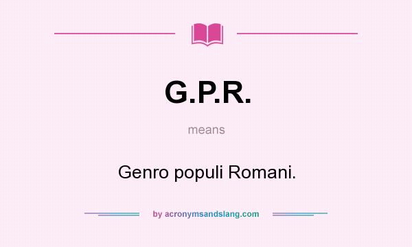 What does G.P.R. mean? It stands for Genro populi Romani.