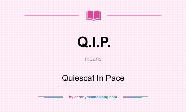 What does Q.I.P. mean? It stands for Quiescat In Pace