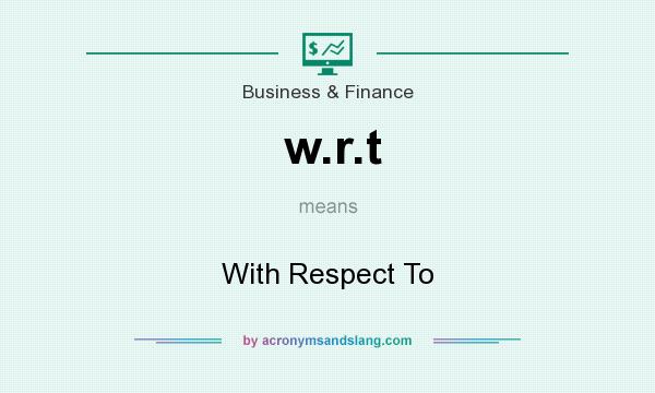 What does w.r.t mean? It stands for With Respect To