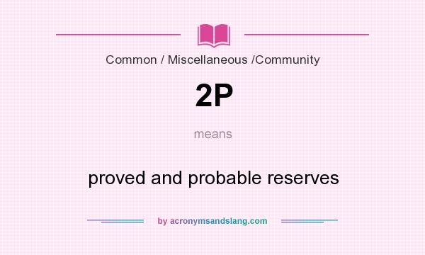 What does 2P mean? It stands for proved and probable reserves