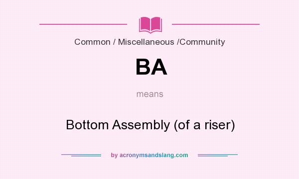 What does BA mean? It stands for Bottom Assembly (of a riser)
