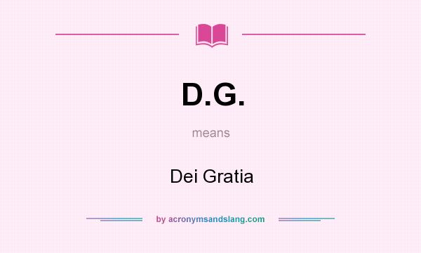 What does D.G. mean? It stands for Dei Gratia