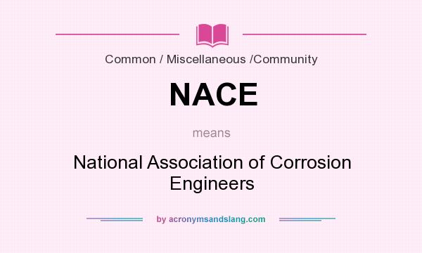 What does NACE mean? It stands for National Association of Corrosion Engineers