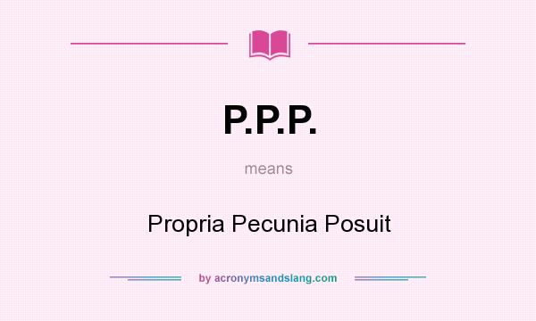 What does P.P.P. mean? It stands for Propria Pecunia Posuit