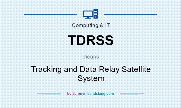 What does TDRSS mean? It stands for Tracking and Data Relay Satellite System