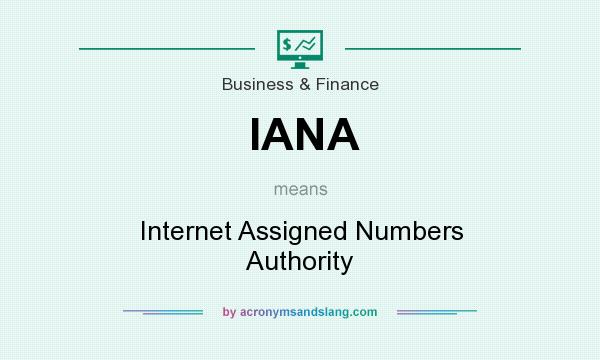 What does IANA mean? It stands for Internet Assigned Numbers Authority