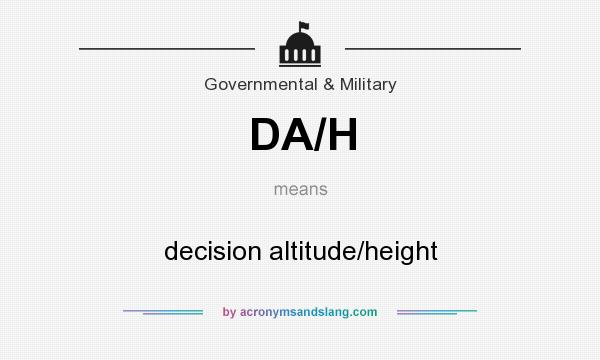 What does DA/H mean? It stands for decision altitude/height
