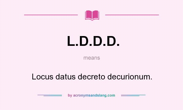 What does L.D.D.D. mean? It stands for Locus datus decreto decurionum.