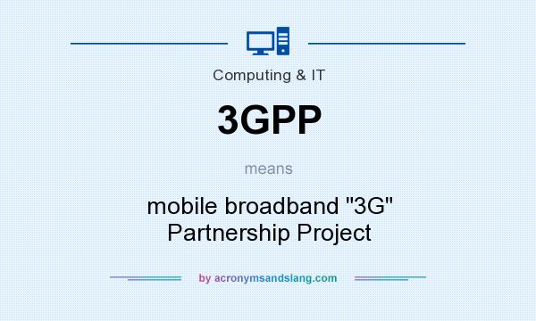 What does 3GPP mean? It stands for mobile broadband 3G Partnership Project