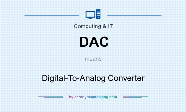 What does DAC mean? It stands for Digital-To-Analog Converter