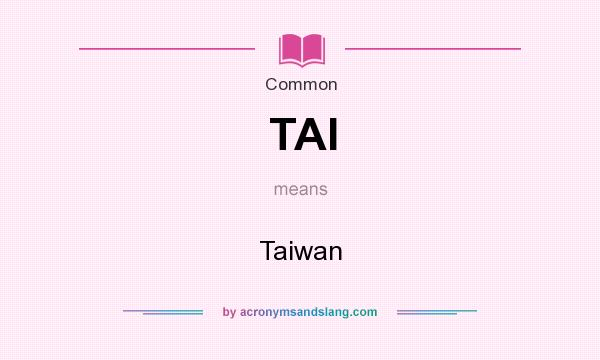 What does TAI mean? It stands for Taiwan