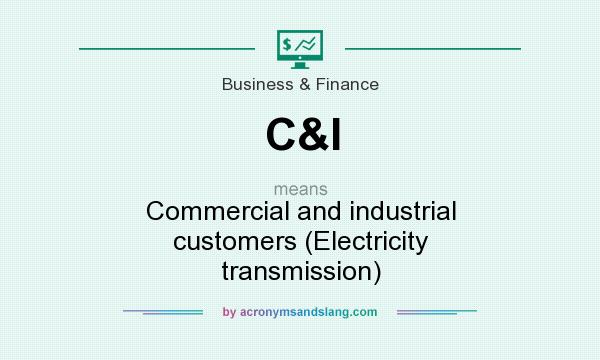 What does C&I mean? It stands for Commercial and industrial customers (Electricity transmission)