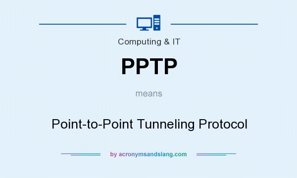 What does PPTP mean? It stands for Point-to-Point Tunneling Protocol