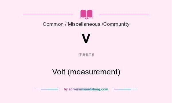 What does V mean? It stands for Volt (measurement)