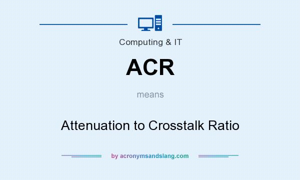 What does ACR mean? It stands for Attenuation to Crosstalk Ratio
