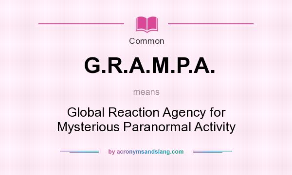 What does G.R.A.M.P.A. mean? It stands for Global Reaction Agency for Mysterious Paranormal Activity