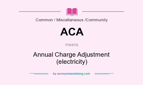 What does ACA mean? It stands for Annual Charge Adjustment (electricity)
