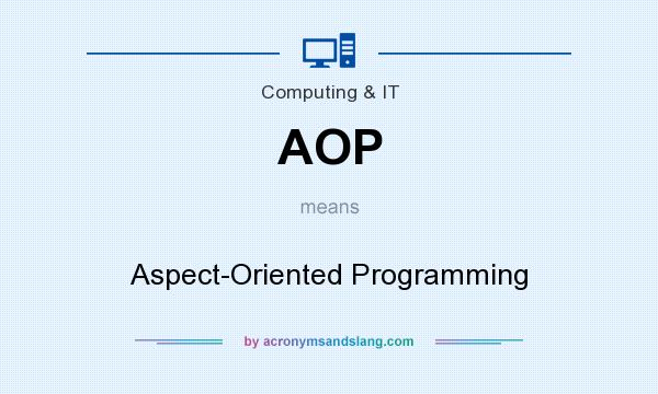 What does AOP mean? It stands for Aspect-Oriented Programming