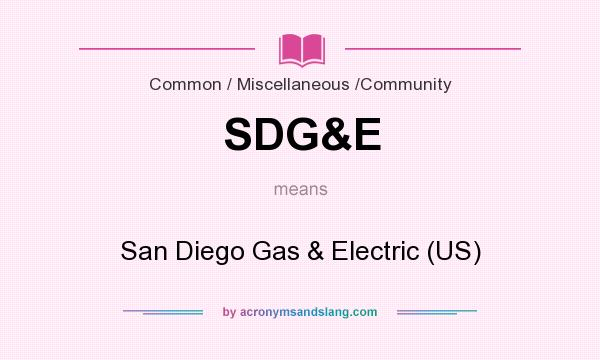 What does SDG&E mean? It stands for San Diego Gas & Electric (US)