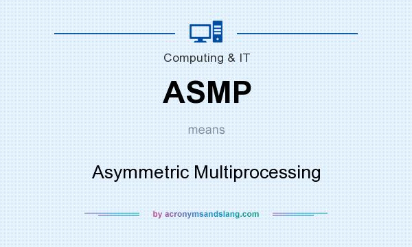 What does ASMP mean? It stands for Asymmetric Multiprocessing