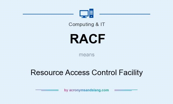 What does RACF mean? It stands for Resource Access Control Facility