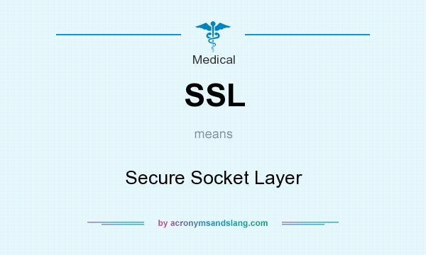 What does SSL mean? It stands for Secure Socket Layer