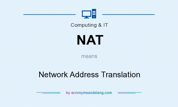 What does NAT mean? It stands for Network Address Translation