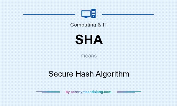 What does SHA mean? It stands for Secure Hash Algorithm
