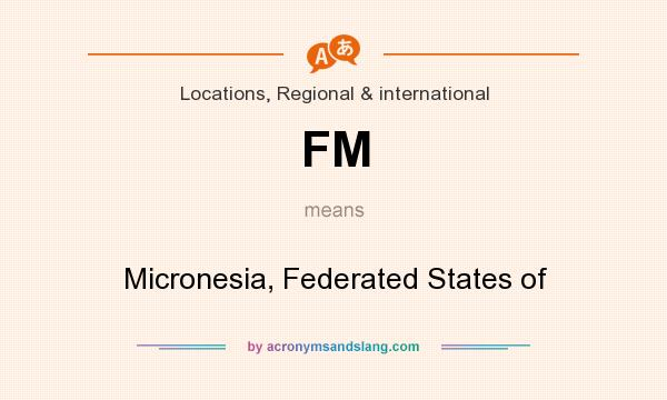 What does FM mean? It stands for Micronesia, Federated States of