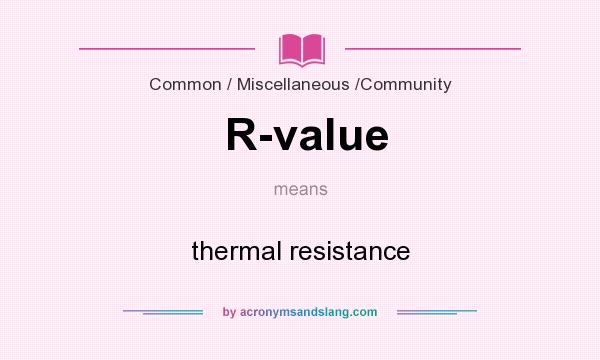 What does R-value mean? It stands for thermal resistance