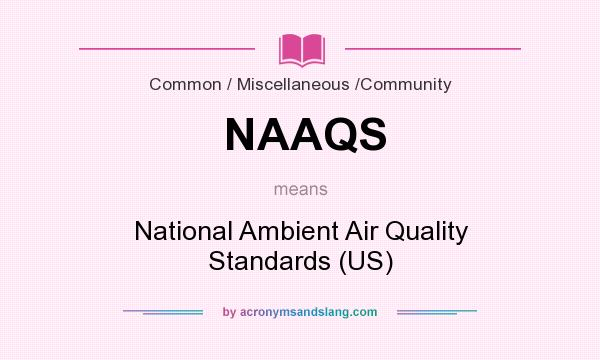 What does NAAQS mean? It stands for National Ambient Air Quality Standards (US)